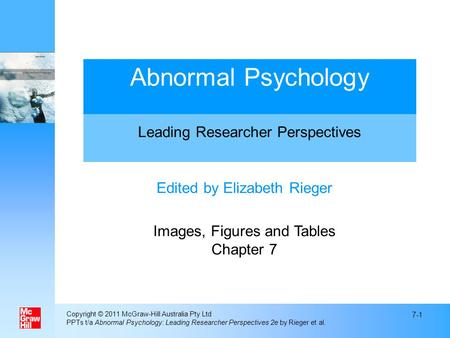 Copyright © 2011 McGraw-Hill Australia Pty Ltd PPTs t/a Abnormal Psychology: Leading Researcher Perspectives 2e by Rieger et al. 7-1 Edited by Elizabeth.