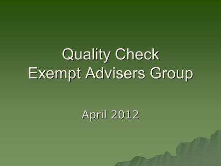 Quality Check Exempt Advisers Group April 2012. Background  Retrospective quality checks to be undertaken to determine if the immigration adviser licence.