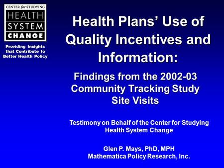 Providing Insights that Contribute to Better Health Policy Health Plans' Use of Quality Incentives and Information: Findings from the 2002-03 Community.