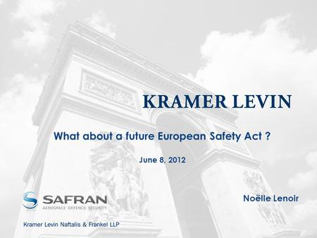 What about a future European Safety Act ? June 8, 2012 Noëlle Lenoir.