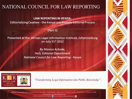 LAW REPORTING IN KENYA: Editorializing Caselaw - the Kenya Law Reports Editorial Process (Part II) Presented at the African Legal Information Institute,
