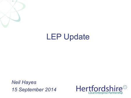 LEP Update Neil Hayes 15 September 2014. Economy snapshot Labour Market Participation –Employment Rate (March14) 77.7% (75.5% GB) –Unemployment Rate (March14)