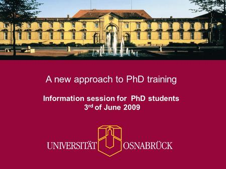 A new approach to PhD training Information session for PhD students 3 rd of June 2009.