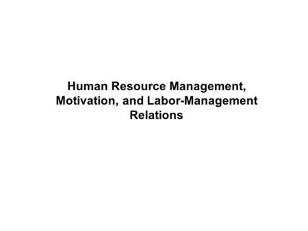 Copyright © 2005 by South-Western, a division of Thomson Learning, Inc. All rights reserved. 1-1 Human Resource Management, Motivation, and Labor-Management.