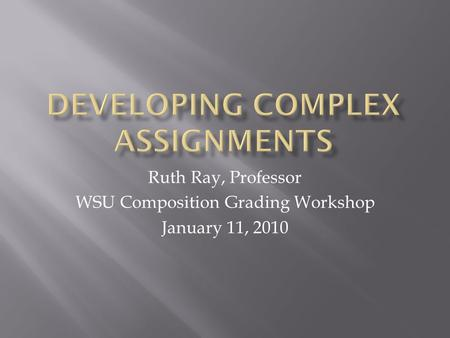 Ruth Ray, Professor WSU Composition Grading Workshop January 11, 2010.