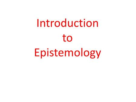 Introduction to Epistemology. Perception- Transparency Good case and bad cases: illusion and hallucination Intentionalism- content of experience is same.
