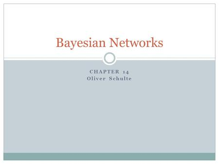 CHAPTER 14 Oliver Schulte Bayesian Networks. Environment Type: Uncertain Artificial Intelligence a modern approach 2 Fully Observable Deterministic Certainty: