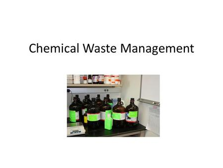 "Chemical Waste Management. What is chemical waste? Any chemical that is ""CRIT"": – Corrosive: 2 ≥ pH or 12.5 ≤ pH – Reactive: reacts violently or generates."