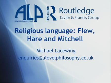 Religious language: Flew, Hare and Mitchell Michael Lacewing