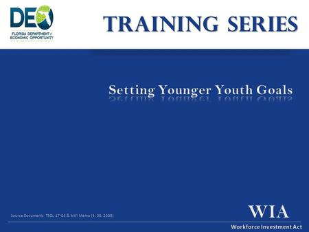 TRAINING SERIES Source Documents: TEGL 17-05 & AWI Memo (4. 08. 2008)