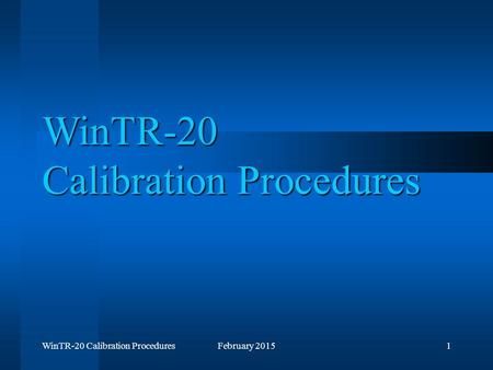 WinTR-20 Calibration ProceduresFebruary 20151 WinTR-20 Calibration Procedures.