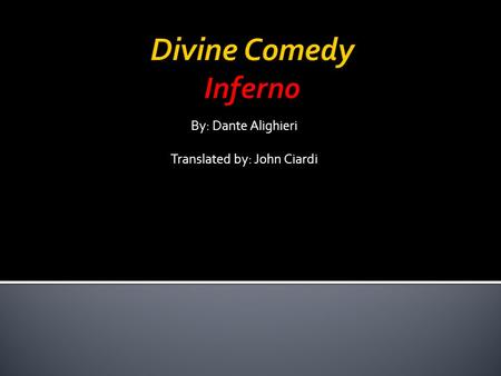 By: Dante Alighieri Translated by: John Ciardi. 1. Who is one of the greatest poets in Western civilization? Dante Alighieri 2. Who is he compared to?