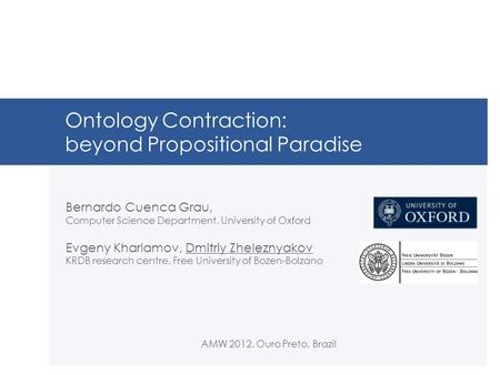 Ontology Contraction: beyond Propositional Paradise Bernardo Cuenca Grau, Computer Science Department, University of Oxford Evgeny Kharlamov, Dmitriy Zheleznyakov.