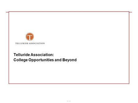 - Telluride Association: College Opportunities and Beyond.