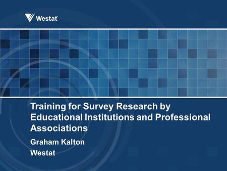 Training for Survey Research by Educational Institutions and Professional Associations Graham Kalton Westat.