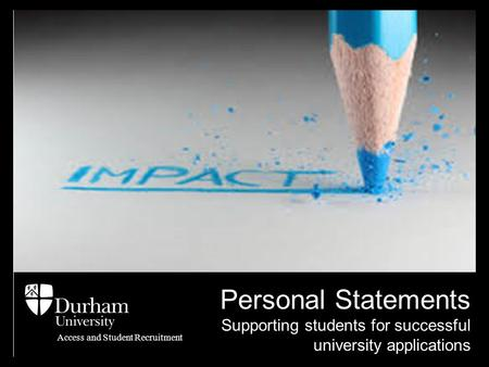Personal Statements Supporting students for successful university applications Access and Student Recruitment.