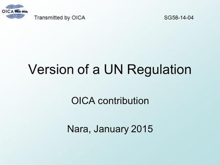 Version of a UN Regulation OICA contribution Nara, January 2015 SG58-14-04Transmitted by OICA.