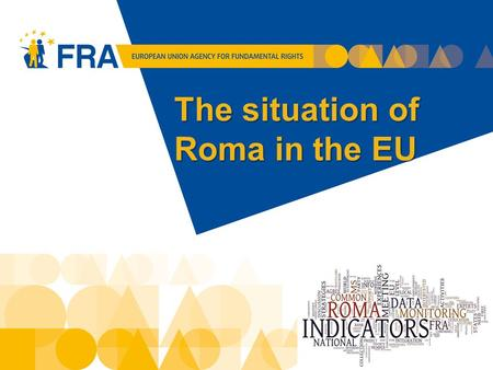 The situation of Roma in the EU 1. Roma integration: key issues Why is targeted action necessary? How can we collect robust data on Roma? What challenges.