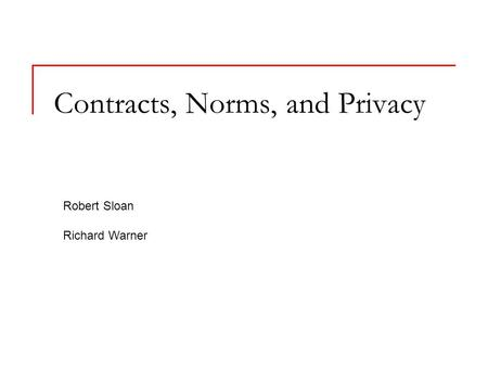 Contracts, Norms, and Privacy Robert Sloan Richard Warner.