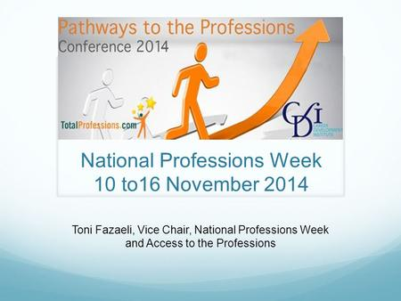 National Professions Week 10 to16 November 2014 Toni Fazaeli, Vice Chair, National Professions Week and Access to the Professions.