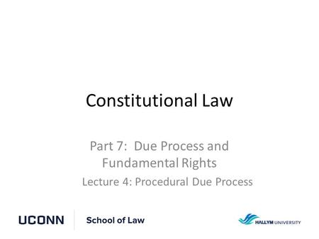 Constitutional Law Part 7: Due Process and Fundamental Rights Lecture 4: Procedural Due Process.