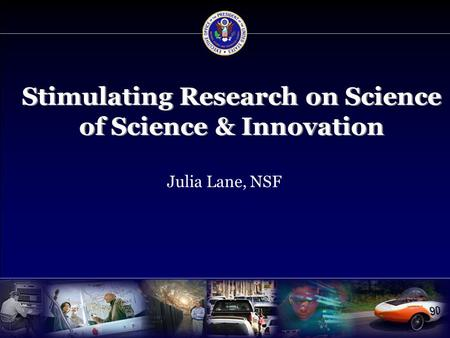 Stimulating Research on Science of Science & Innovation Julia Lane, NSF.