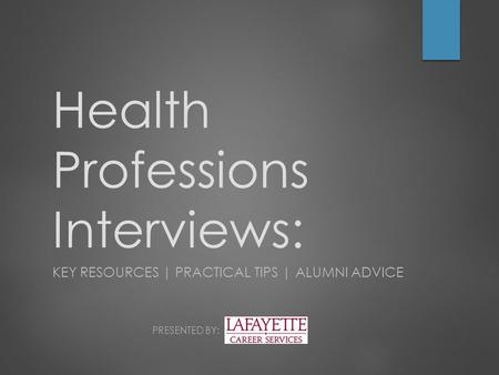 Health Professions Interviews: KEY RESOURCES | PRACTICAL TIPS | ALUMNI ADVICE PRESENTED BY: