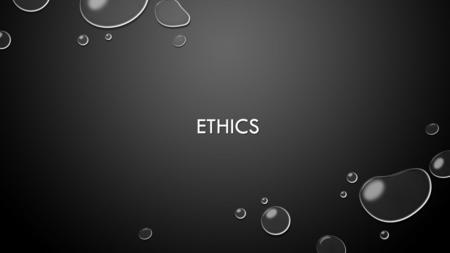 ETHICS ETHICS. ETHICS SEEKS TO DETERMINE WHAT A PERSON SHOULD DO, OR THE BEST COURSE OF ACTION, AND PROVIDES REASONS WHY. IT ALSO HELPS PEOPLE DECIDE.