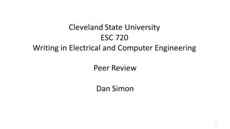 Cleveland State University ESC 720 Writing in Electrical and Computer Engineering Peer Review Dan Simon 1.