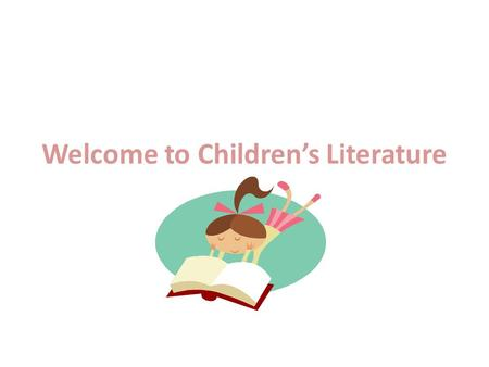 Welcome to Children's Literature The Theme That We Are Going to be Studying is Fairy Tales.