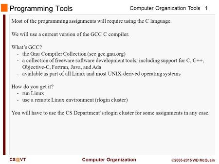 Computer Organization Tools Computer Organization 1 ©2005-2015 WD McQuain Programming Tools Most of the programming assignments will require using.