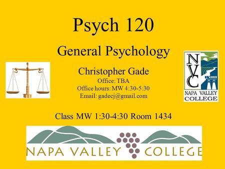 Psych 120 General Psychology Christopher Gade Office: TBA Office hours: MW 4:30-5:30   Class MW 1:30-4:30 Room 1434.