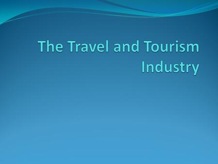 Why do people Travel 1.Leisure tourism 2. Visiting friends and relatives 3. Business tourism.