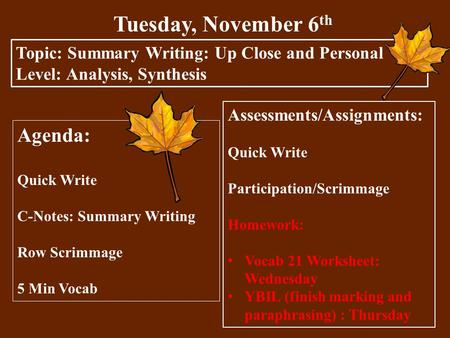 Tuesday, November 6 th Topic: Summary Writing: Up Close and Personal Level: Analysis, Synthesis Agenda: Quick Write C-Notes: Summary Writing Row Scrimmage.