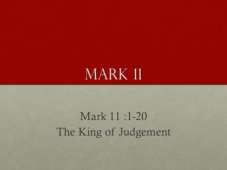Mark 11 Mark 11 :1-20 The King of Judgement. Now when they drew near to Jerusalem, to Bethphage and Bethany, at the Mount of Olives, Jesus sent two of.