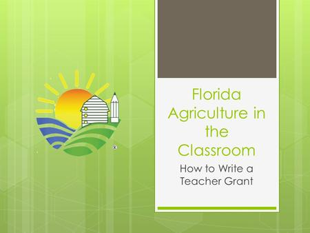 Florida Agriculture in the Classroom How to Write a Teacher Grant.