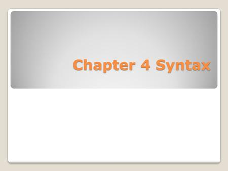 Chapter 4 Syntax. The definition of syntax A subfield of linguistics that studies the sentence structure of language A branch of linguistics that studies.