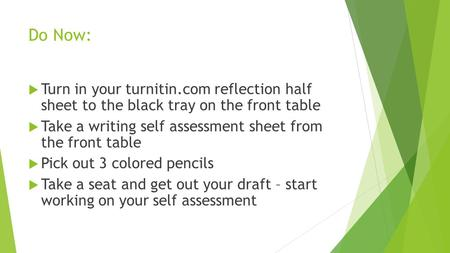 Do Now:  Turn in your turnitin.com reflection half sheet to the black tray on the front table  Take a writing self assessment sheet from the front table.