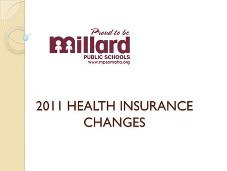 2011 HEALTH INSURANCE CHANGES. Why change the Health Plan? State revenues for Millard Public schools are projected to decline significantly over the next.
