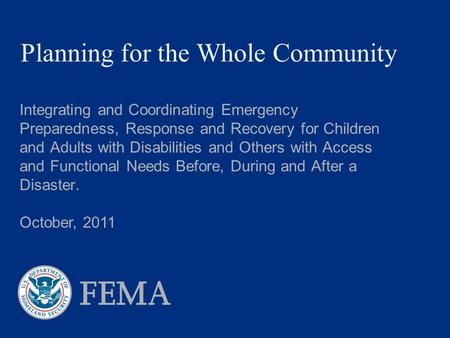 Planning for the Whole Community Integrating and Coordinating Emergency Preparedness, Response and Recovery for Children and Adults with Disabilities and.