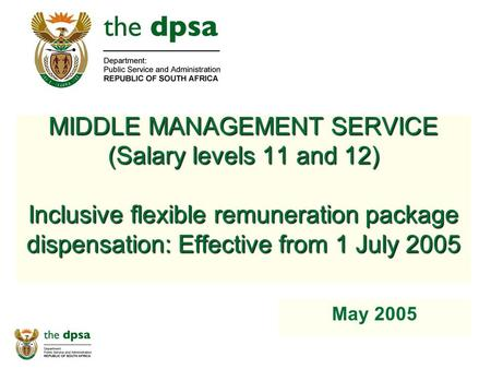 MIDDLE MANAGEMENT SERVICE (Salary levels 11 and 12) Inclusive flexible remuneration package dispensation: Effective from 1 July 2005 May 2005.