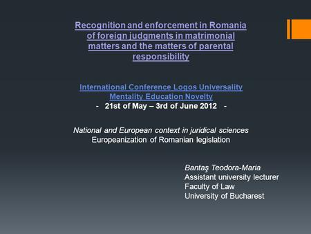 Recognition and enforcement in Romania of foreign judgments in matrimonial matters and the matters of parental responsibility International Conference.