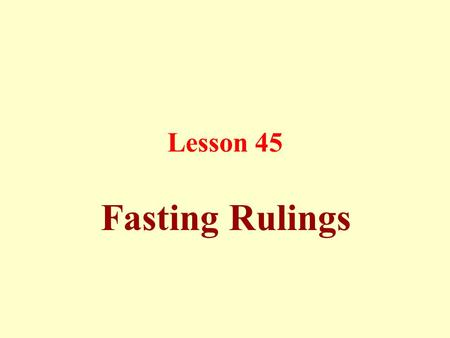 Lesson 45 Fasting Rulings. Fasting is abstaining from eating, drinking and sexual relations from the break of dawn until sunset, with a specific intention.