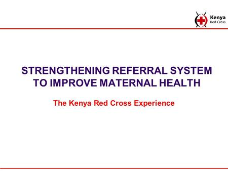 STRENGTHENING REFERRAL SYSTEM TO IMPROVE MATERNAL HEALTH