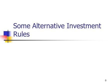 0 Some Alternative Investment Rules. 1 Chapter Outline 6.1 Why Use Net Present Value? 6.2 The Payback Period Rule 6.3 The Discounted Payback Period Rule.