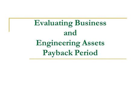 Evaluating Business and Engineering Assets Payback Period.