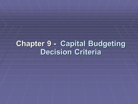 Chapter 9 - Capital Budgeting Decision Criteria. Capital Budgeting: The process of planning for purchases of long- term assets.  For example: Suppose.