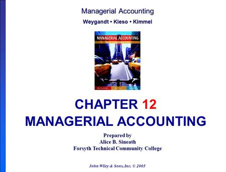 John Wiley & Sons, Inc. © 2005 Prepared by Alice B. Sineath Forsyth Technical Community College Managerial Accounting Weygandt Kieso Kimmel CHAPTER 12.