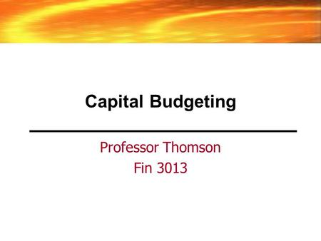 Capital Budgeting Professor Thomson Fin 3013. 2 Capital Budgeting Should you... –Build a new factory –Upgrade your current factory –Start a marketing.