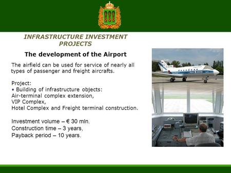 INFRASTRUCTURE INVESTMENT PROJECTS The development of the Airport The airfield can be used for service of nearly all types of passenger and freight aircrafts.